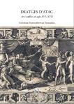 Portada del llibre de C. Fontcuberta, Imatges d'atac: art i conflicte als segles XVI i XVII