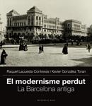 El modernisme perdut. La Barcelona antiga